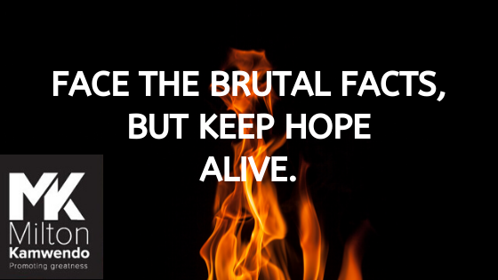 Face the Brutal Facts, but Keep Hope Alive
