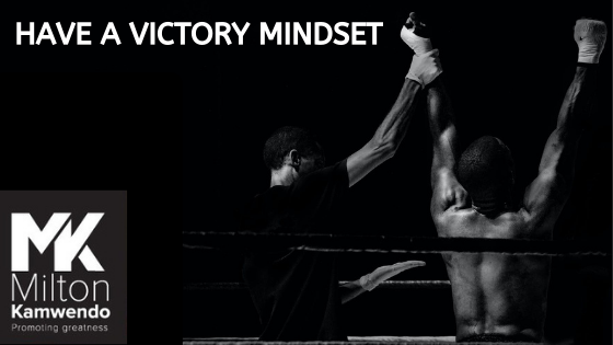 Have a Victory Mindset.
