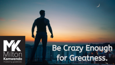 Be Crazy Enough for Greatness